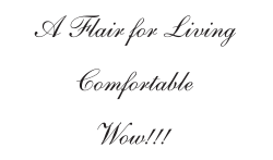 A Flair for Living, Comfortable, Wow!!!